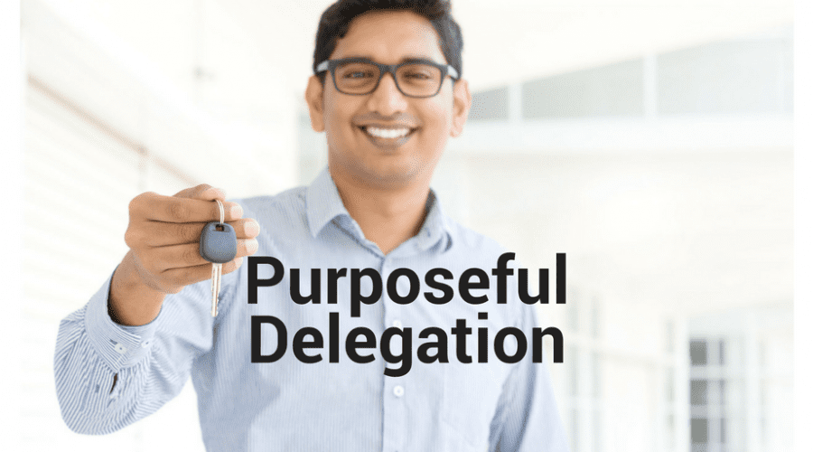 Purposeful Delegation – A Key to Staff Development