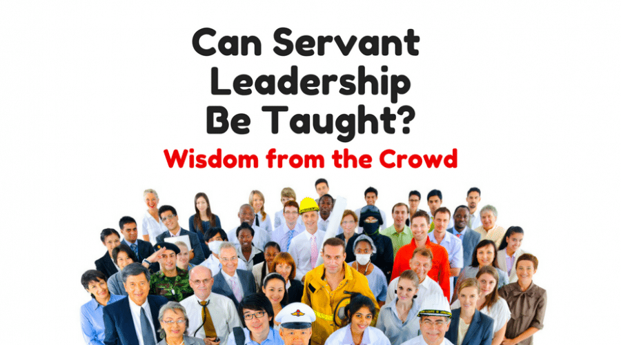 Can Servant Leadership Be Taught? Wisdom from the Crowd