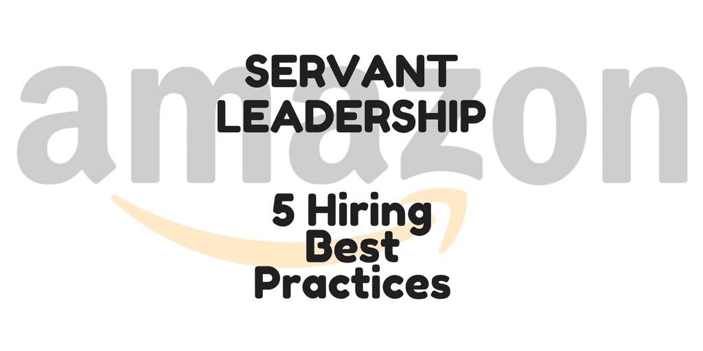 Servant Leadership Workplace-Hiring Best Practices