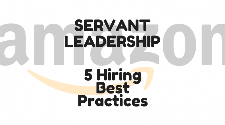 5 Servant Leadership Hiring Best Practices