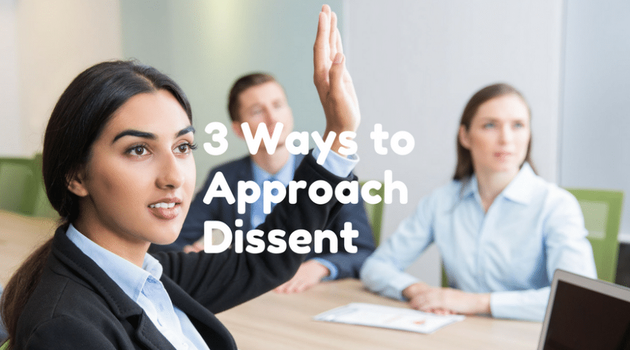 3 Ways to Approach Dissent in the Workplace