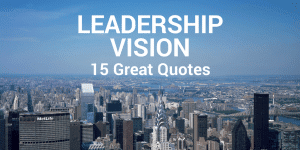 15 Great Quotes About Leadership Vision